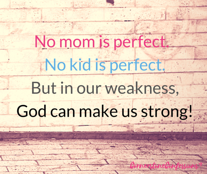 No mom is perfect. But in our weakness, God can make us strong.