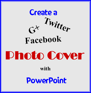 Make a G+, Facebook or Twitter Photo Cover Using PowerPoint