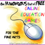 One Humongous List of Free Online Education Games for the Fine Arts