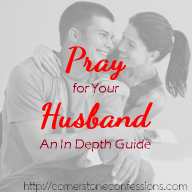 Pray for Your Husband: An In Depth Guide