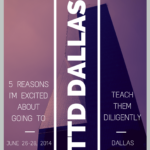 5 Reasons I am Excited about Going to Teach Them Diligently Dallas
