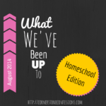 What We've Been Up To–August 2014 Homeschool Edition