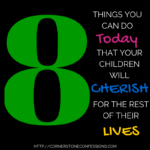 8 Things You Can Do Today That Your Children Will Cherish for the Rest of Their Lives