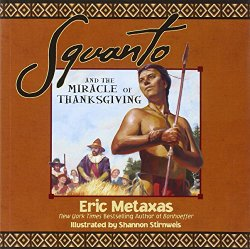 Squanto and the Miracle of Thanksgiving by Metaxas
