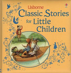 Usborne's Classic Stories for Little Children--5 classics in one beautifully illustrated book!