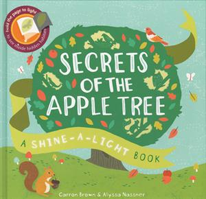 Secrets of the Apple Tree: A Shine-A-Light Book Using a flashlight on the backside of the pages reveals hidden images!