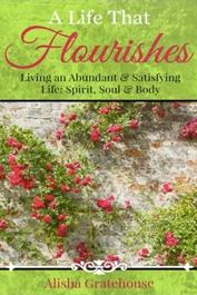 A Life That Flourishes by Alisha Gratehouse