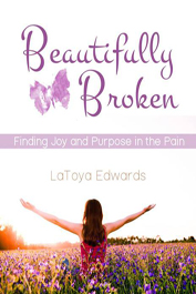 Beautifully Broken by LaToya Edwards