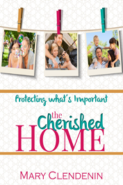 Protecting What's Important: The Cherished Home by Mary Clendenin