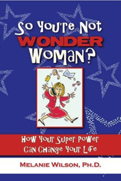 So You're Not Wonder Woman? by Melanie Wilson