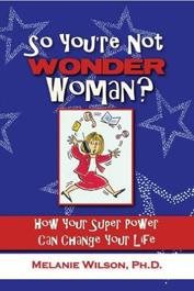 So You're Not Wonder Woman? by Melanie Wilson