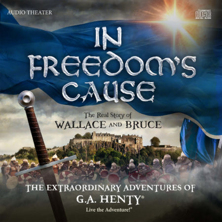 In Freedom's Cause by Heirloom Audio Productions makes the history of Scotland come alive for ALL ages!