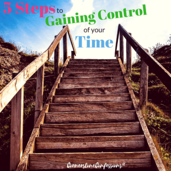 5 Steps to Gaining Control of Your Time--Good time management tips!