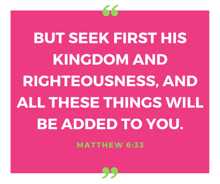 Matthew 6:33 is a great verse for establishing priorities in your life.