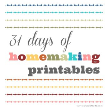 31 Days of Homemaking Printables on Laura's Crafty Life