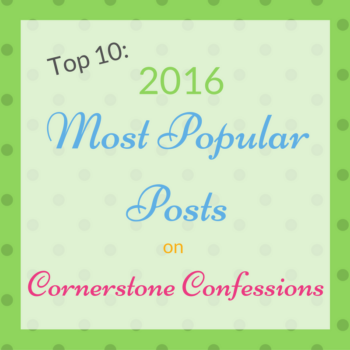 Top 10: 2016 Most Popular Posts on Cornerstone Confessions