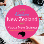 Let's Explore New Zealand and Papua New Guinea with Engaging Books, Videos and Activities