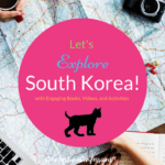 Let's Explore South Korea! with Engaging Books, Videos, and Activities