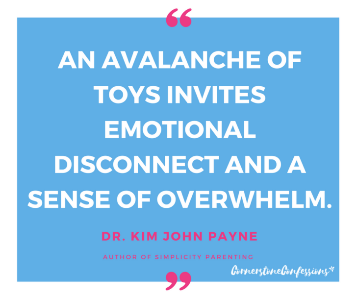 An avalanche of toys invites emotional disconnect and a sense of overwhelm.