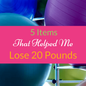5 Items That Helped Me Lose 20 Pounds