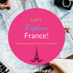 Let's Explore France! with Engaging Books, Videos, and Activities