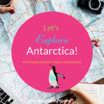 Let's Explore Antarctica wtih Engaging Books, Videos, and Activities