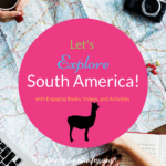 Let's Explore South America with Engaging Books, Videos, and Activities