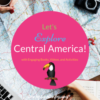 Let's Explore Central America with Engaging Books, Videos, and Activities
