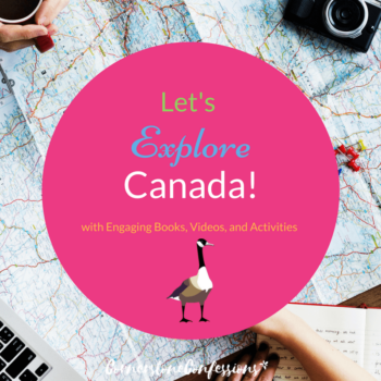 Let's Explore Canada with Engaging Books, Videos, and Activities