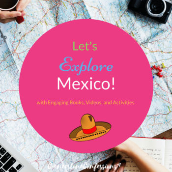 Let's Explore Mexico with Engaging Books, Videos, and Activities