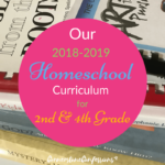 Our 2018-2019 Homeschool Curriculum Plan for 2nd Grade and 4th Grade