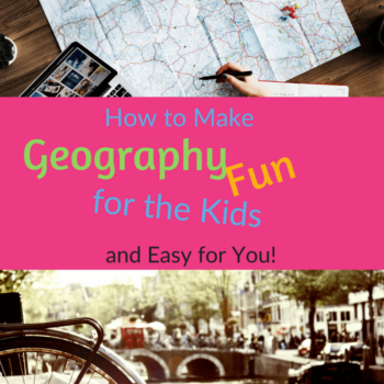 How to Make Geography Fun for Kids (and Easy for You!)